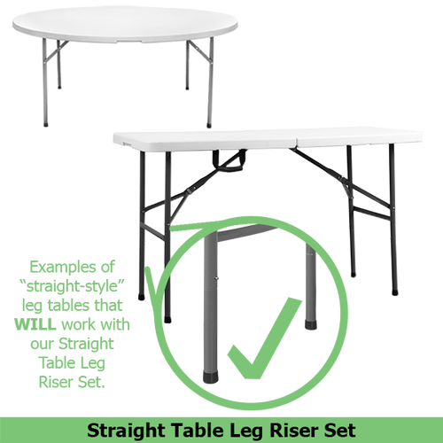 Straight table risers work ONLY work with tables that feature straight legs